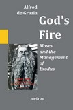 Alfred de Grazia: Gods Fire - Moses and the Management of Exodus